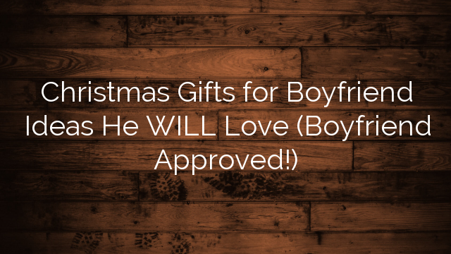 Christmas Gifts For Boyfriend Ideas He Will Love