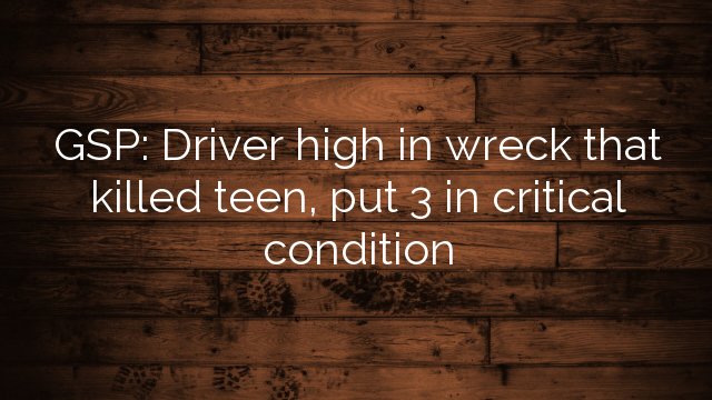GSP: Driver high in wreck that killed teen, put 3 in critical condition