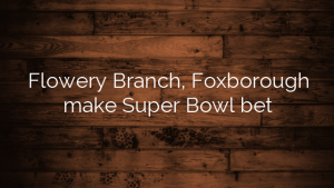 Flowery Branch, Foxborough make Super Bowl bet