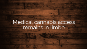 Medical cannabis access remains in limbo