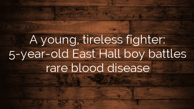 A young, tireless fighter: 5-year-old East Hall boy battles rare blood disease