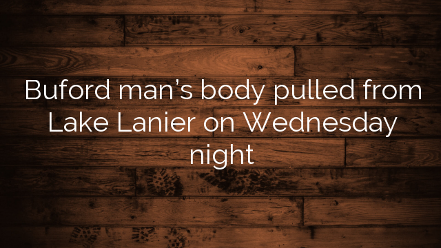 Buford man's body pulled from Lake Lanier on Wednesday night