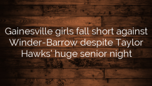 Gainesville girls fall short against Winder-Barrow despite Taylor Hawks' huge senior night