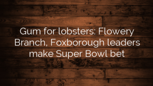 Gum for lobsters: Flowery Branch, Foxborough leaders make Super Bowl bet