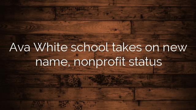 Ava White School Takes On New Name Nonprofit Status