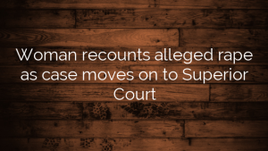 Woman recounts alleged rape as case moves on to Superior Court