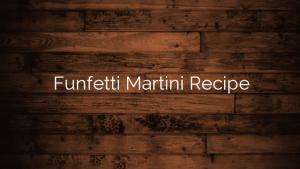 Funfetti Martini Recipe