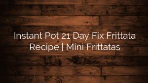 Instant Pot 21 Day Fix Frittata Recipe | Mini Frittatas