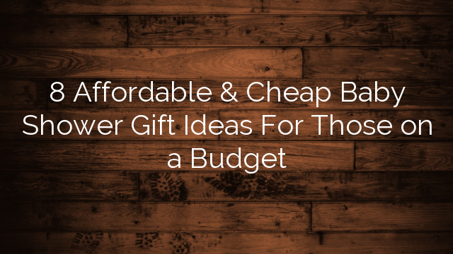Baby Shower Gift Ideas On A Budget : Affordable cheap baby shower gift ideas for those on a