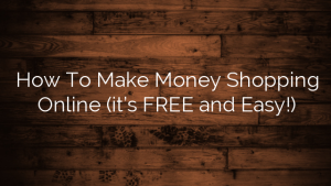 How To Make Money Shopping Online (it's FREE and Easy!)