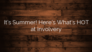 It's Summer!  Here's What's HOT at Involvery