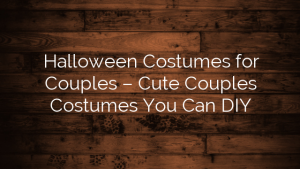Halloween Costumes for Couples – Cute Couples Costumes You Can DIY