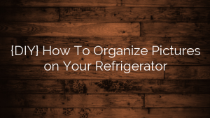 {DIY} How To Organize Pictures on Your Refrigerator