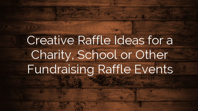 Creative Raffle Ideas for a Charity, School or Other Fundraising Raffle Events
