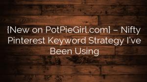 {New on PotPieGirl.com} – Nifty Pinterest Keyword Strategy I've Been Using