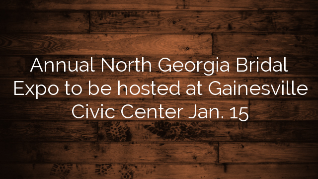 Annual North Georgia Bridal Expo To Be Hosted At